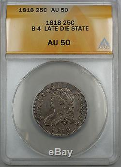 1818 B-4 Capped Bust Silver Quarter 25c ANACS AU-50 Late Die State